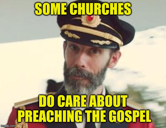 Captain Obvious | SOME CHURCHES DO CARE ABOUT PREACHING THE GOSPEL | image tagged in captain obvious | made w/ Imgflip meme maker