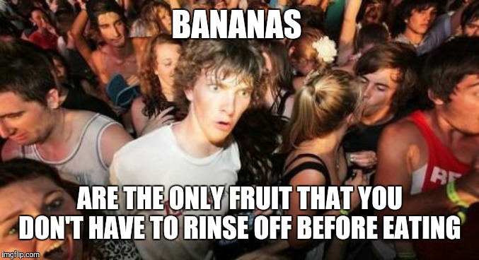 And that's the peel deal. | BANANAS ARE THE ONLY FRUIT THAT YOU DON'T HAVE TO RINSE OFF BEFORE EATING | image tagged in memes,sudden clarity clarence,bananas,fruit,food | made w/ Imgflip meme maker