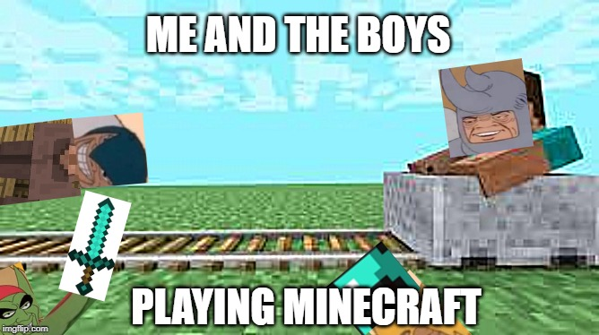 they see me rolling minecraft | ME AND THE BOYS PLAYING MINECRAFT | image tagged in they see me rolling minecraft,me and the boys,sword,helmet,diamonds,minecraft | made w/ Imgflip meme maker