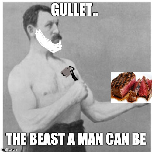 Overly Manly Man | GULLET.. THE BEAST A MAN CAN BE | image tagged in memes,overly manly man | made w/ Imgflip meme maker
