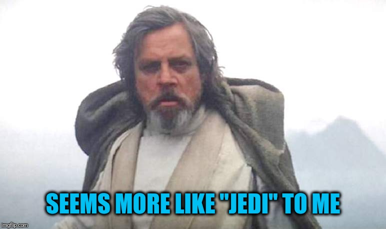 "Luke Skywalker | SEEMS MORE LIKE ""JEDI"" TO ME 