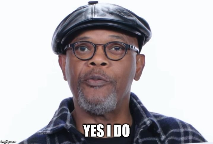 Samuel L Jackson Yes I do | YES I DO | image tagged in samuel l jackson yes i do | made w/ Imgflip meme maker