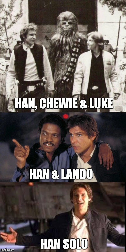 HAN, CHEWIE & LUKE HAN & LANDO HAN SOLO | image tagged in star wars,han solo,memes,funny,name,wordplay | made w/ Imgflip meme maker