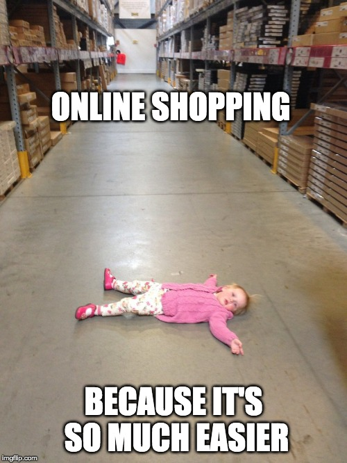 going shopping with a child | ONLINE SHOPPING BECAUSE IT'S SO MUCH EASIER | image tagged in tantrum,store,home depot | made w/ Imgflip meme maker