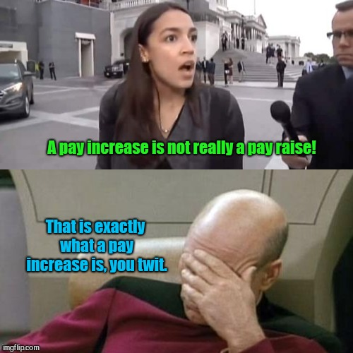 "To supplement her meager 174K a year salary AOC wants to vote herself a $4,500 pay raise..er, ""pay increase"" 