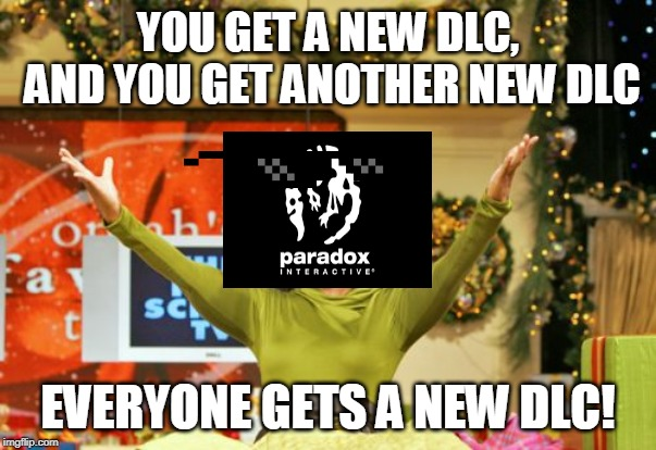 "Paradox Studios being money-hungry sellouts and their so-called: ""DLC fever"" wanting to add DLCs to EVERY game they make 
