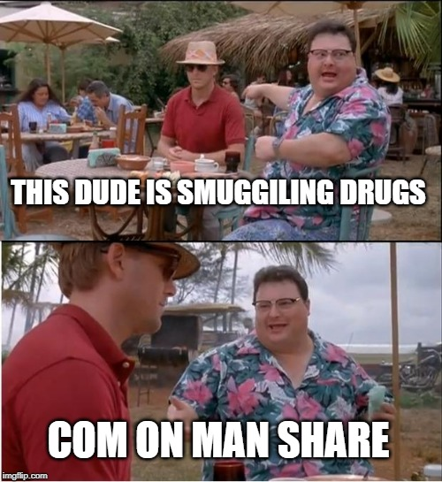 See Nobody Cares | THIS DUDE IS SMUGGILING DRUGS COM ON MAN SHARE | image tagged in memes,see nobody cares | made w/ Imgflip meme maker