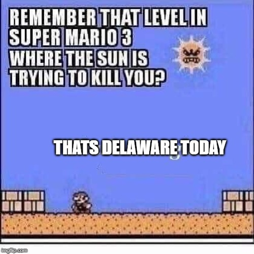 mario | THATS DELAWARE TODAY | image tagged in mario | made w/ Imgflip meme maker