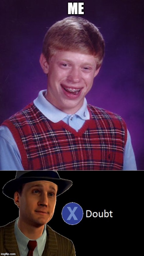 Bad Luck Brian Meme | ME | image tagged in memes,bad luck brian | made w/ Imgflip meme maker