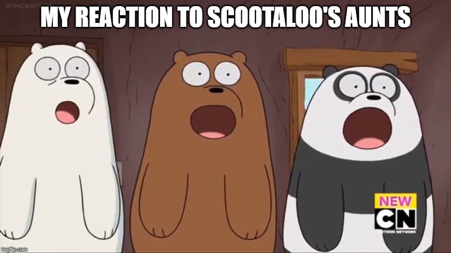 We Blown Bears | MY REACTION TO SCOOTALOO'S AUNTS | image tagged in we blown bears,memes,my little pony | made w/ Imgflip meme maker