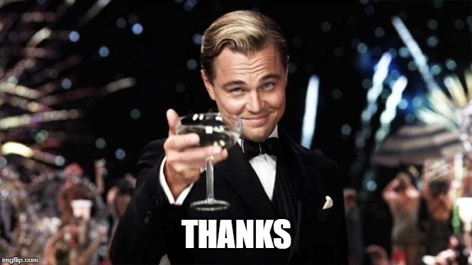 Gatsby toast  | THANKS | image tagged in gatsby toast | made w/ Imgflip meme maker