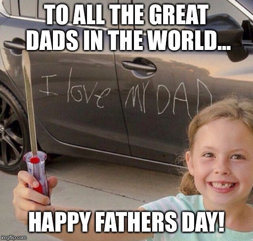 Happy Fathers Day! | TO ALL THE GREAT DADS IN THE WORLD... HAPPY FATHERS DAY! | image tagged in too cute,thanks,fathers day | made w/ Imgflip meme maker