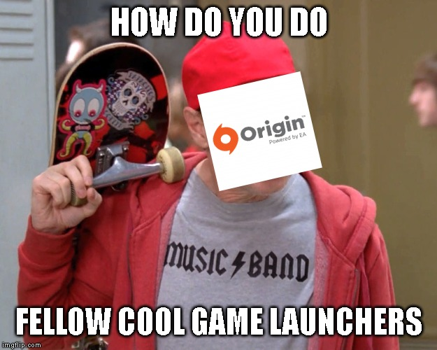 HOW DO YOU DO FELLOW COOL GAME LAUNCHERS | image tagged in steve buscemi fellow kids | made w/ Imgflip meme maker