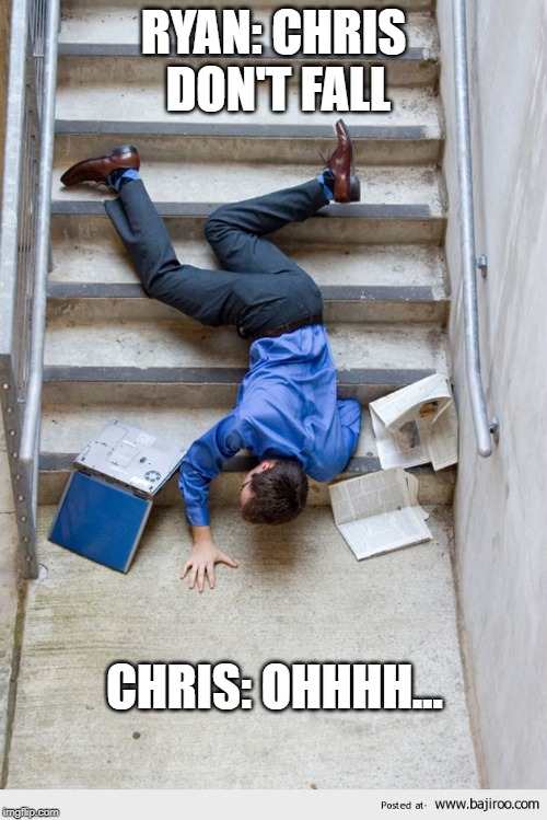 Guy Falling Down Stairs |  RYAN: CHRIS DON'T FALL; CHRIS: OHHHH... | image tagged in guy falling down stairs | made w/ Imgflip meme maker