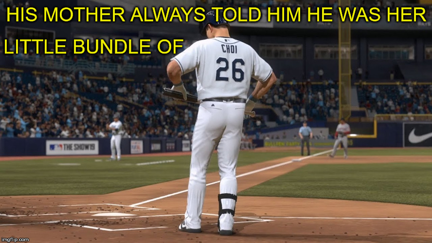 Little Bundle of Joy | HIS MOTHER ALWAYS TOLD HIM HE WAS HER LITTLE BUNDLE OF | image tagged in memes,joy,i see what you did there,little,evil toddler,baseball | made w/ Imgflip meme maker