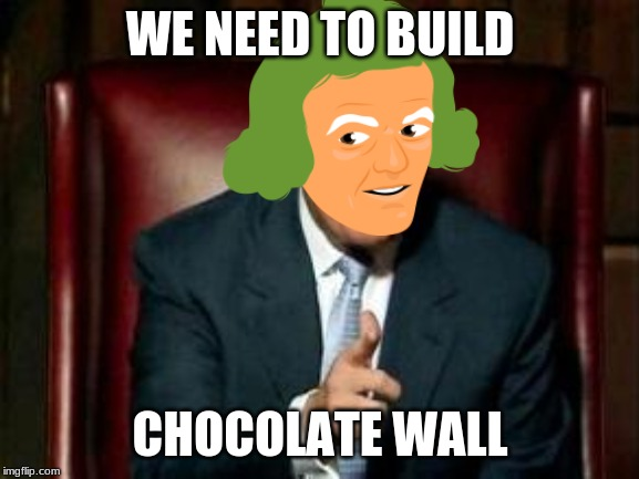 Donald Trump | WE NEED TO BUILD CHOCOLATE WALL | image tagged in donald trump | made w/ Imgflip meme maker