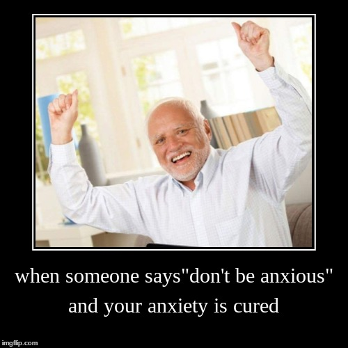 "All better now! Hide the Pain Harold Weekend | when someone says""don't be anxious"" 