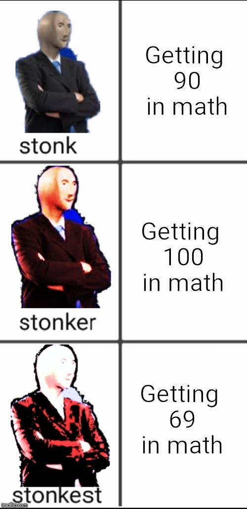 Stonk by level | Getting 90 in math Getting 100 in math Getting 69 in math | image tagged in stonk by level | made w/ Imgflip meme maker
