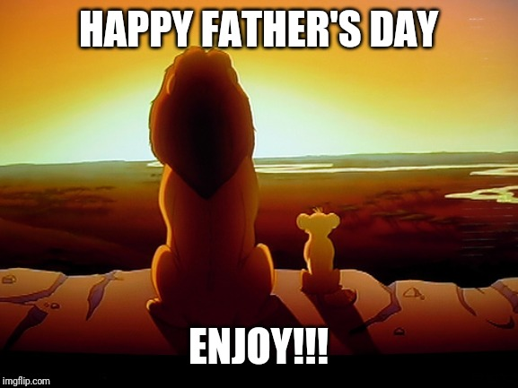 Lion King | HAPPY FATHER'S DAY ENJOY!!! | image tagged in memes,lion king | made w/ Imgflip meme maker