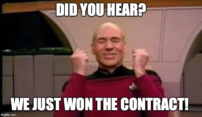 Happy Picard | DID YOU HEAR? WE JUST WON THE CONTRACT! | image tagged in happy picard | made w/ Imgflip meme maker