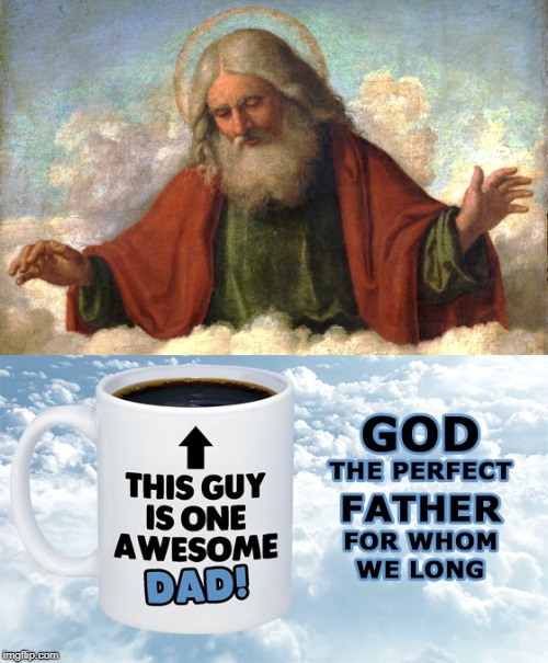 The Perfect Father | image tagged in god,jesus,perfect father,fathers day | made w/ Imgflip meme maker