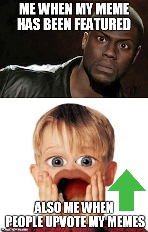 This is Me | ME WHEN MY MEME HAS BEEN FEATURED ALSO ME WHEN PEOPLE UPVOTE MY MEMES | image tagged in wow,kevin hart,memes,upvotes,wooooow | made w/ Imgflip meme maker