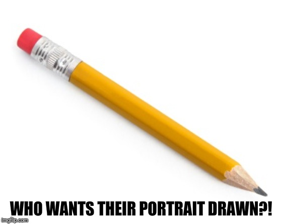 doing hand-drawn portraits of anyone who requests one in the comments! | WHO WANTS THEIR PORTRAIT DRAWN?! | image tagged in pencil,portrait,memers | made w/ Imgflip meme maker