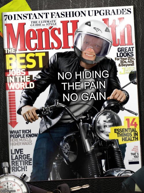 Hide the pain Harold weekend. Seems appropriate to end it with a cover of Men's Health. Thanks to all that posted memes or gifs. | NO HIDING THE PAIN NO GAIN | image tagged in hide the pain harold weekend,craziness_all_the_way,lordcheesus,thank you,fathers day,mens health | made w/ Imgflip meme maker