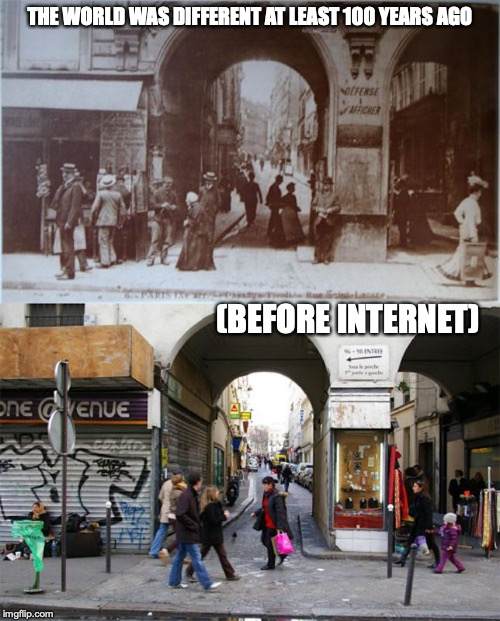 France 100 Years Ago | THE WORLD WAS DIFFERENT AT LEAST 100 YEARS AGO (BEFORE INTERNET) | image tagged in france,past,memes | made w/ Imgflip meme maker