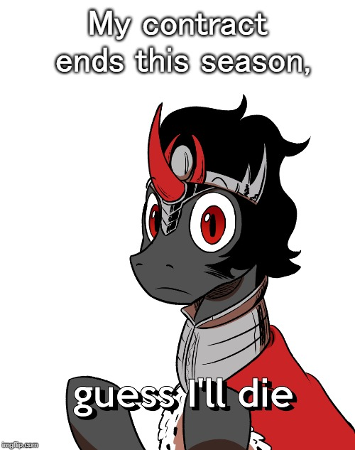 Sombra has failed - (orig PonyBerserker) | My contract ends this season, | image tagged in my little pony | made w/ Imgflip meme maker