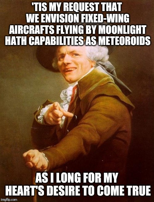 Back to 2010 | 'TIS MY REQUEST THAT WE ENVISION FIXED-WING AIRCRAFTS FLYING BY MOONLIGHT HATH CAPABILITIES AS METEOROIDS AS I LONG FOR MY HEART'S DESIRE TO | image tagged in memes,joseph ducreux,bob,airplanes,fellow kids | made w/ Imgflip meme maker
