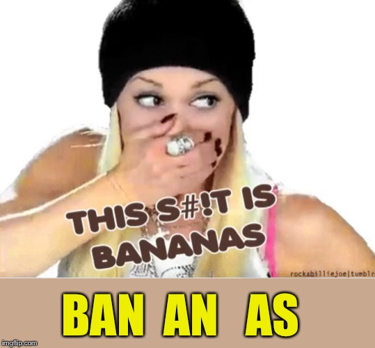 BAN  AN   AS | made w/ Imgflip meme maker