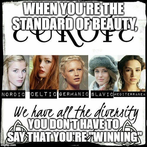 "White beauty | WHEN YOU'RE THE STANDARD OF BEAUTY, YOU DON'T HAVE TO SAY THAT YOU'RE ""WINNING"" 