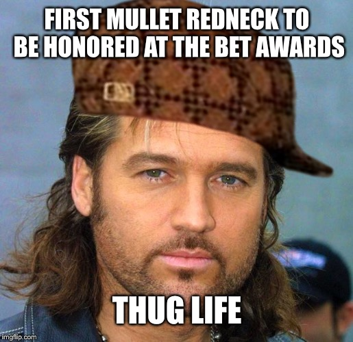 Billy Ray Cyrus |  FIRST MULLET REDNECK TO BE HONORED AT THE BET AWARDS; THUG LIFE | image tagged in billy ray cyrus,carlton banks thug life,old town road,memes,funny | made w/ Imgflip meme maker