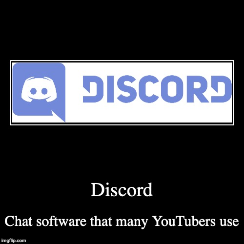 Discord | Discord | Chat software that many YouTubers use | image tagged in demotivationals,discord | made w/ Imgflip demotivational maker