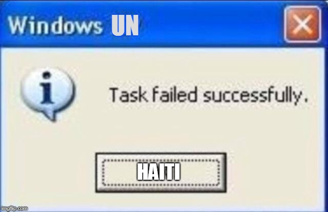 Task failed successfully | UN HAITI | image tagged in task failed successfully | made w/ Imgflip meme maker