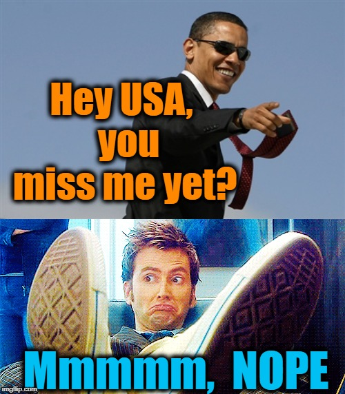 Can't say as I do | Hey USA,  you miss me yet? Mmmmm,  NOPE | image tagged in memes,cool obama | made w/ Imgflip meme maker