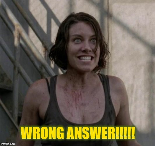 Psycho Chick by Kaybe | WRONG ANSWER!!!!! | image tagged in psycho chick by kaybe | made w/ Imgflip meme maker
