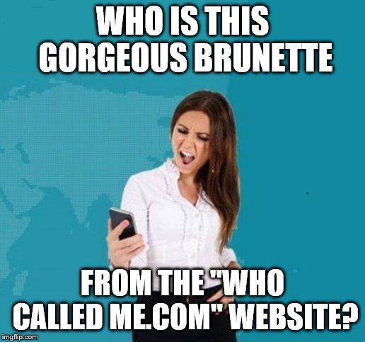 "Annoyed Cutie from the Who Called Me Website |  WHO IS THIS GORGEOUS BRUNETTE; FROM THE ""WHO CALLED ME.COM"" WEBSITE? 