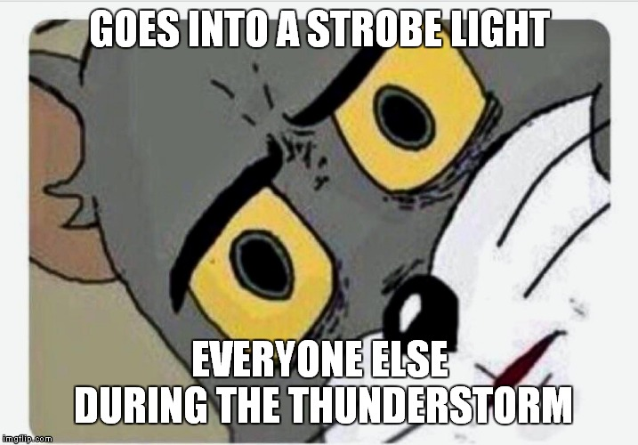 Disturbed Tom |  GOES INTO A STROBE LIGHT; EVERYONE ELSE DURING THE THUNDERSTORM | image tagged in disturbed tom | made w/ Imgflip meme maker