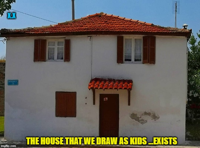 THE HOUSE THAT WE DRAW AS KIDS ...EXISTS Χ.Χ | image tagged in kids,house,children,painting,kindergarten,drawing | made w/ Imgflip meme maker