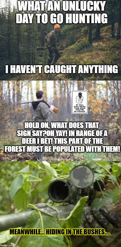 A man misunderstands a sign | WHAT AN UNLUCKY DAY TO GO HUNTING I HAVEN'T CAUGHT ANYTHING HOLD ON, WHAT DOES THAT SIGN SAY?OH YAY! IN RANGE OF A DEER I BET! THIS PART OF  | image tagged in hunting,guns | made w/ Imgflip meme maker