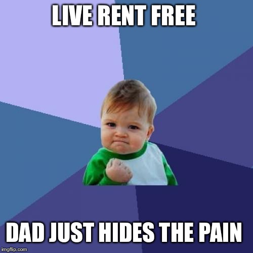 Success Kid Meme | LIVE RENT FREE DAD JUST HIDES THE PAIN | image tagged in memes,success kid | made w/ Imgflip meme maker