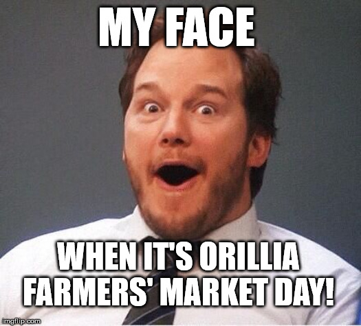 Downtown Orillia Farmers' Market | MY FACE WHEN IT'S ORILLIA FARMERS' MARKET DAY! | image tagged in excited,farmers' market,orillia farmers' market,orillia,excited | made w/ Imgflip meme maker