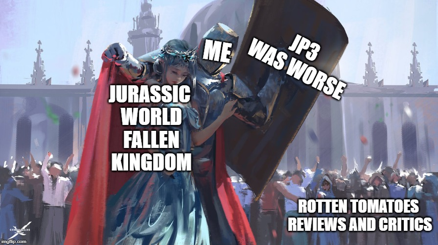 Knight Protecting Princess | JP3 WAS WORSE ROTTEN TOMATOES REVIEWS AND CRITICS JURASSIC WORLD FALLEN KINGDOM ME | image tagged in knight protecting princess | made w/ Imgflip meme maker