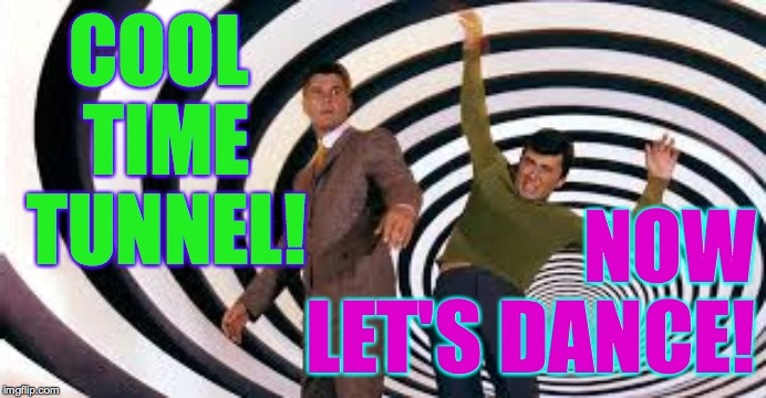 COOL TIME TUNNEL! NOW        LET'S DANCE! | made w/ Imgflip meme maker