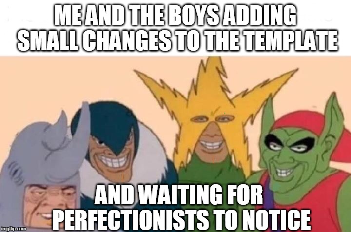 I don't want to offend people w/ true OCD, they actually get upset stomachs if they see imperfect details. | ME AND THE BOYS ADDING SMALL CHANGES TO THE TEMPLATE AND WAITING FOR PERFECTIONISTS TO NOTICE | image tagged in me and the boys,ocd,perfection,drawing,funny,evil | made w/ Imgflip meme maker