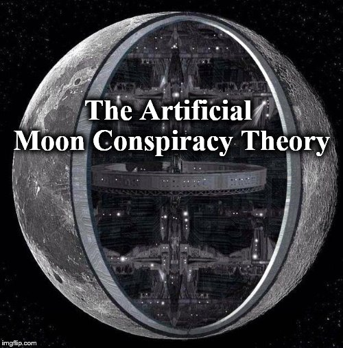 The Artificial Moon Conspiracy Theory | The Artificial Moon Conspiracy Theory | image tagged in moon,ufo,unexplained,mysteries,hollow,satire | made w/ Imgflip meme maker