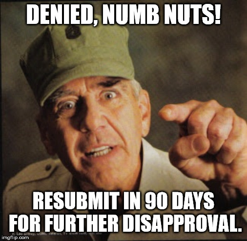 Military | DENIED, NUMB NUTS! RESUBMIT IN 90 DAYS FOR FURTHER DISAPPROVAL. | image tagged in military | made w/ Imgflip meme maker