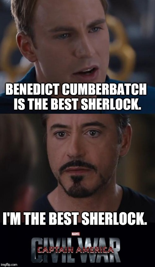 Marvel Civil War |  BENEDICT CUMBERBATCH IS THE BEST SHERLOCK. I'M THE BEST SHERLOCK. | image tagged in memes,marvel civil war | made w/ Imgflip meme maker